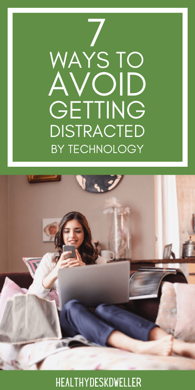 avoid getting distracted by technology