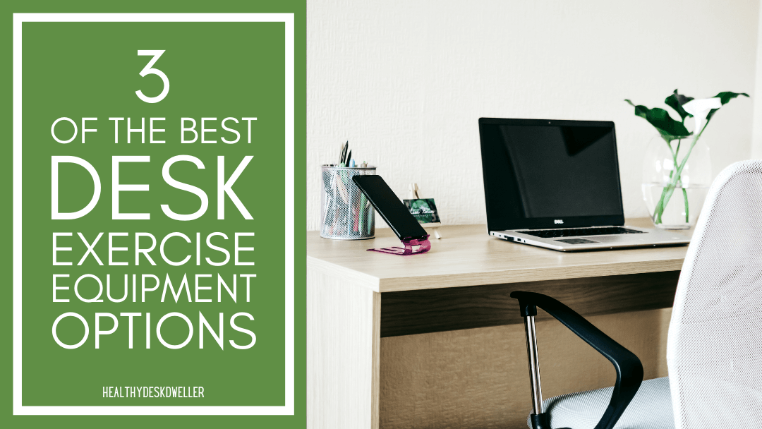 The Top 3 Best Desk Exercise Equipment Options to Get Your Body Moving