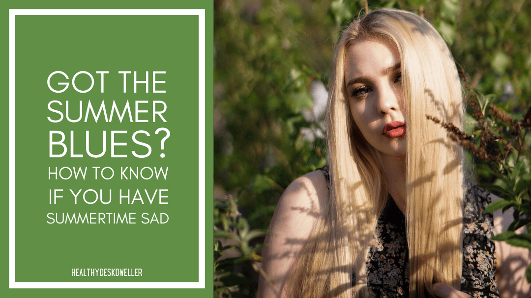Got the Summer Blues? How to Know If You Have Summertime Seasonal Affective Disorder (SAD)