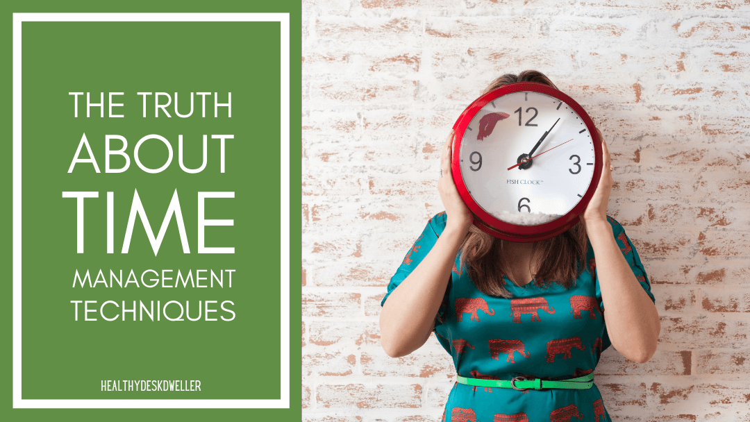 The Truth About Time Management (Plus Three Good Time Keeping Techniques to Use)